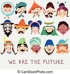 We Are The Future. Concept friendly card with 15 different nationalities : Chinese, Japanese, African French,Mexican, German and other. Cute  design -characteristic faces