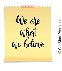We Are What We Believe card yellow note paper on white...