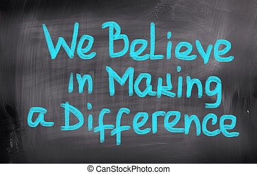 We Believe In Making A Difference Concept