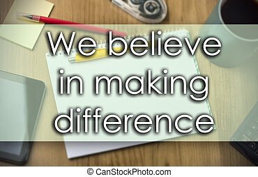 We believe in making difference -  business concept with text
