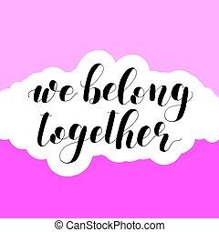 We belong together. Lettering illustration. - We belong...