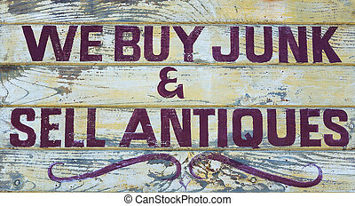 We buy junk and sell antiques