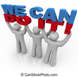 We Can Do It - 3 People Lifting Words - Three people work...