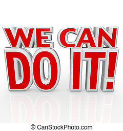The words We Can Do It in red 3d letters to symbolize confidence and a positive attitude needed with determination in order to succeed in achieving a common goal together