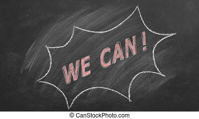 We Can! Business motivational inspirational quotes. Illustration hand drawn in chalk on blackboard. Positive thinking. Concept of ability, motivation, possibility, persistence. Seamless loop video