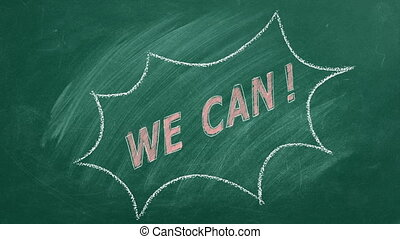We Can. Business motivational inspirational quotes. Illustration hand drawn in chalk on blackboard. Positive thinking. Concept of ability, motivation, possibility, persistence. Seamless loop video