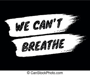 We can't breathe sign on brushstroke background. - We can't ...