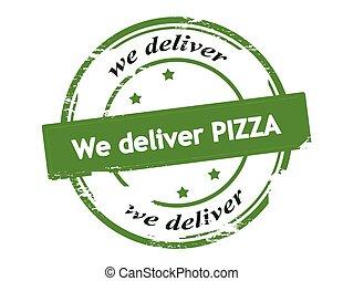 We deliver pizza