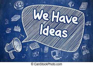 We Have Ideas - Hand Drawn Illustration on Blue Chalkboard.