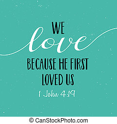 We love because He first loved us Bible Scripture Verse...