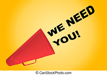 We Need You! concept - 3D illustration of 'WE NEED YOU!'...