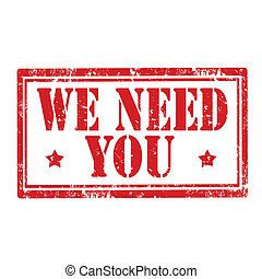 We Need You-stamp - Grunge rubber stamp with text We Need ...
