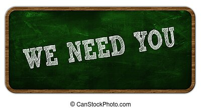 WE NEED YOU written with chalk on green chalkboard. Wooden frame. Illustration