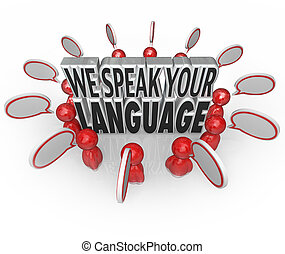 We Speak Your Language words surrounded by many people or customers talking with speech bubbles to illustrate understanding and good communication skills