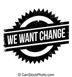 We Want Change rubber stamp