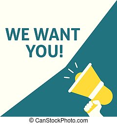 WE WANT YOU! Announcement. Hand Holding Megaphone With Speech Bubble