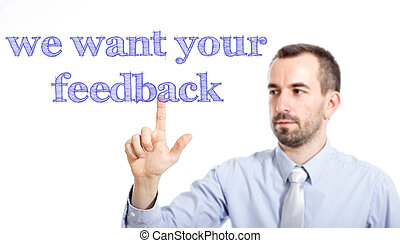 We want your feedback -  Young businessman with small beard touching text