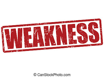 Weakness stamp - Weakness grunge rubber stamp on white,...