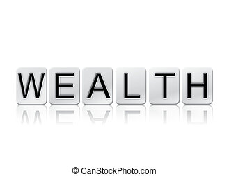 "The word ""Wealth"" written in tile letters isolated on a white background."