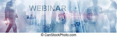 Webinar online concept. Business Technology Mixed Media Background.