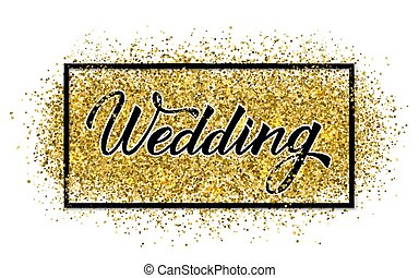 Wedding Hand written with brush calligraphy lettering on shiny gold glitter texture background. Retro wedding reception sign. Easy to edit vector template