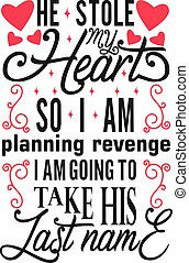 Wedding Quotes and Slogan good for T-Shirt. He Stole My ...