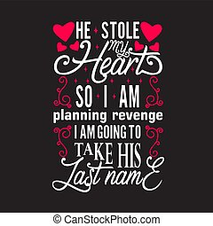 Wedding Quotes and Slogan good for Tee. He Stole My Heart So...