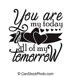 Weding quotes and Slogan Good for T-Shirt.You are my today all of my tomorrow