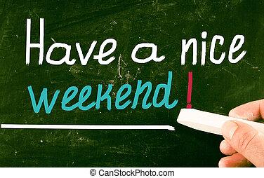 weekend!, 持ちなさい, すてきである
