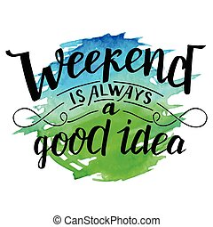 Weekend is always a good idea calligraphy