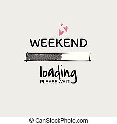 Weekend loading progress Bar. - Weekend loading progress Bar...