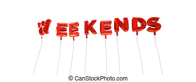 WEEKENDS - word made from red foil balloons - 3D rendered.