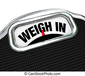 The words Weigh In on a scale representing the need to check your weight while dieting and watching your calories