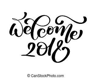 Welcome 2018 greeting lettering phrase. Holiday letter ink...