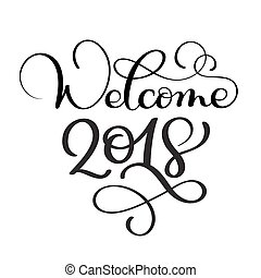 Welcome 2018 hand drawn Christmas holiday text. Vector calligraphy lettering Ink illustration. Modern brush Isolated on white background