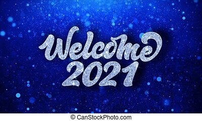 Welcome 2021 Blue Text Wishes Particles Greetings,...