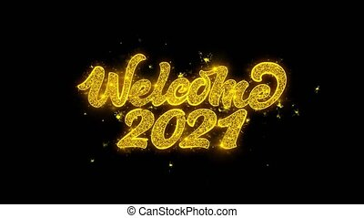 Welcome 2021 Typography Written with Golden Particles Sparks...