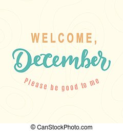 Welcome December, Please Be Good For Me. Hand lettering,...