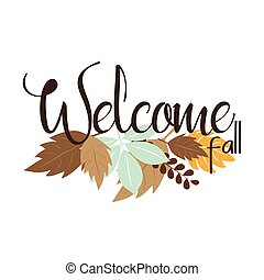 Welcome fall autumn text, with colorful leaves. Good for greeteng card, poster, textile, print.