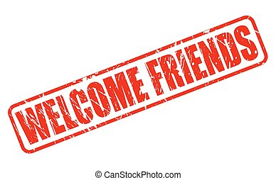 WELCOME FRIENDS RED STAMP TEXT