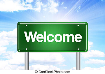 Welcome Green Road Sign, Business Concept - Welcome Green...