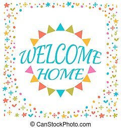 Welcome home text with colorful design elements. Greeting card. Cute postcard. Decorative lettering text