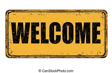 Welcome rusty metal sign - Welcome on yellow vintage rusty...