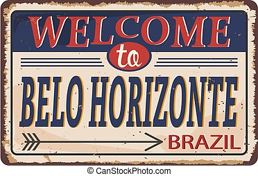 Welcome to brazil belo horizonte Vintage blank rusted metal sign Vector Illustration on white background