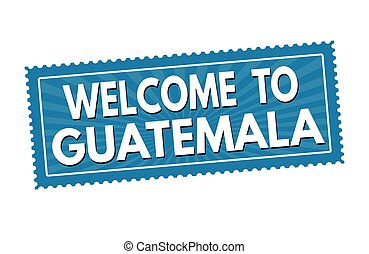 Welcome to Guatemala sticker or stamp