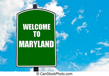 Welcome to MARYLAND - Green road sign with greeting message...
