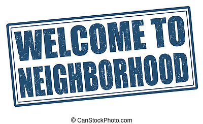 Welcome to neighborhood grunge rubber stamp on white, vector illustration
