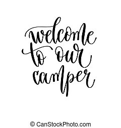 welcome to our camper - hand lettering travel inscription text, journey positive quote