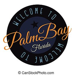 Welcome to Palm Bay Florida tourism badge or label sticker. Isolated on white. Vacation retail product for print or web.
