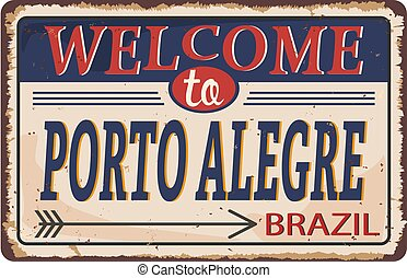 Welcome to PORTO ALEGRE Vintage blank rusted metal sign Vector Illustration on white background